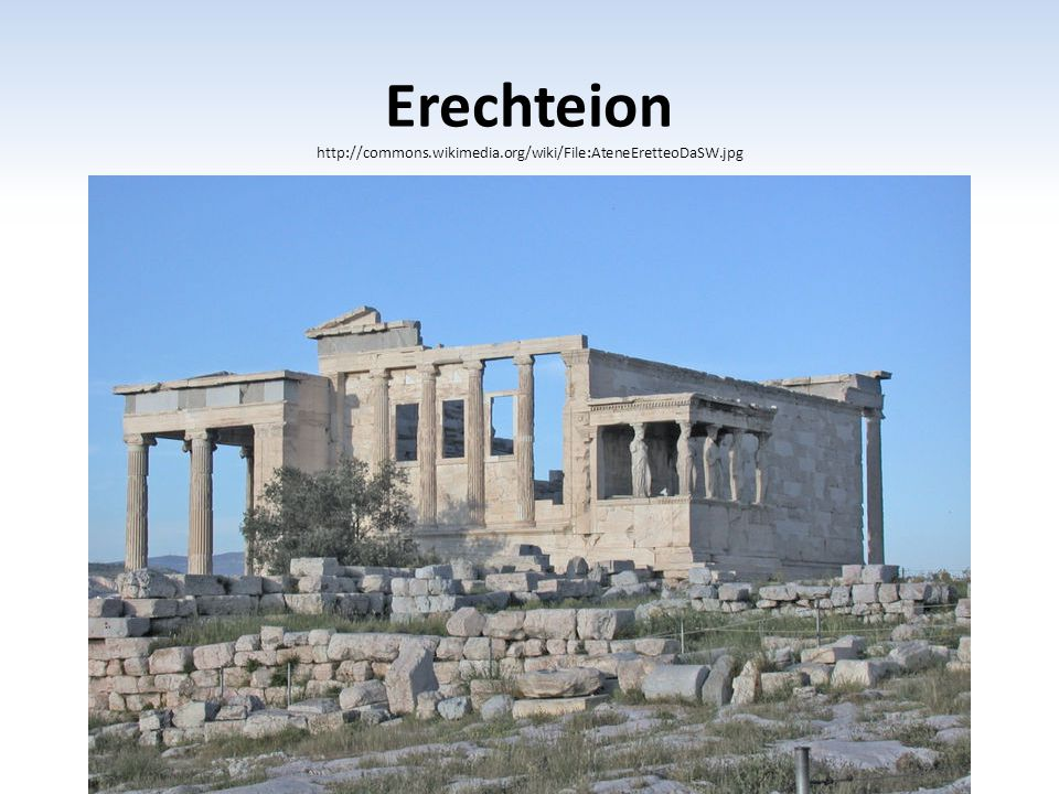Erechteion http://commons.wikimedia.org/wiki/File:AteneEretteoDaSW.jpg