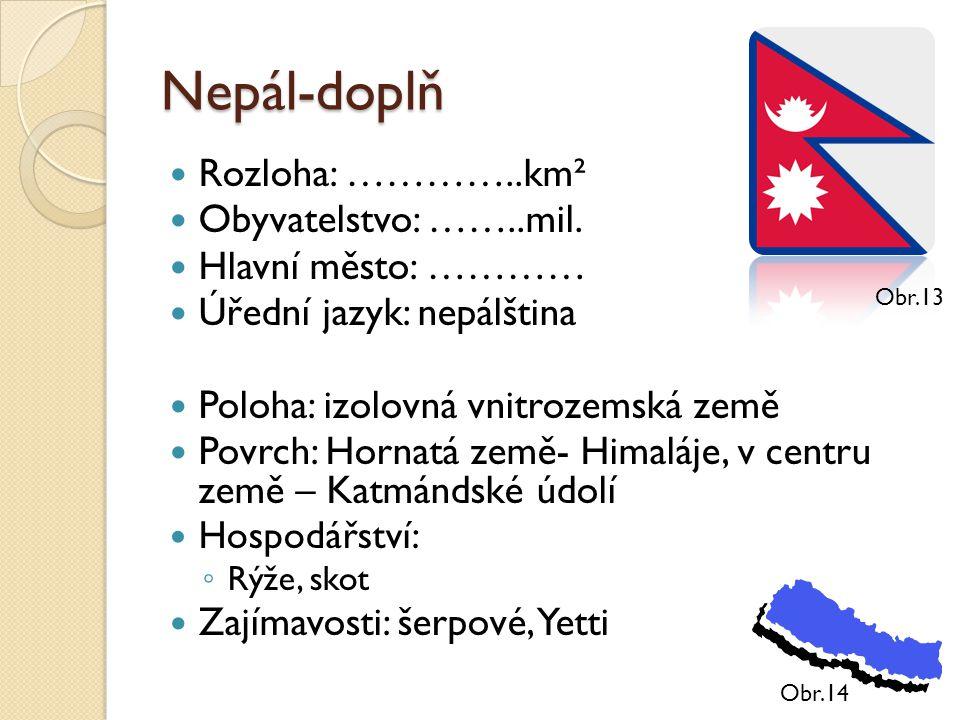 Nepál-doplň Rozloha: …………..km² Obyvatelstvo: ……..mil.