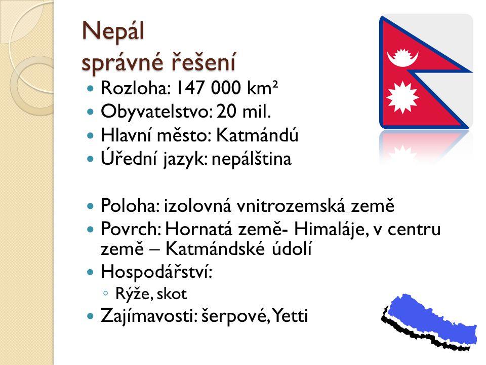 Nepál správné řešení Rozloha: 147 000 km² Obyvatelstvo: 20 mil.
