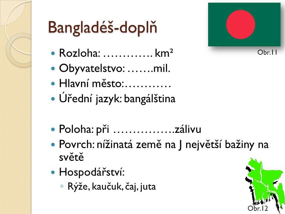 Bangladéš-doplň Rozloha: …………. km² Obyvatelstvo: …….mil.