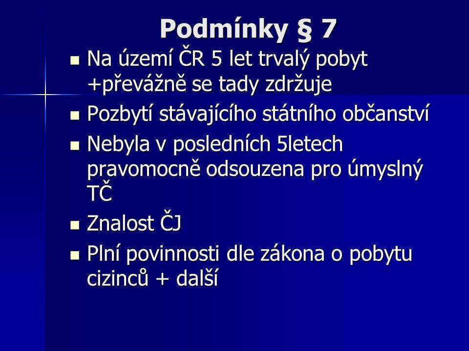 Podmínky § 7 Na území ČR 5 let trvalý pobyt +převážně se tady zdržuje
