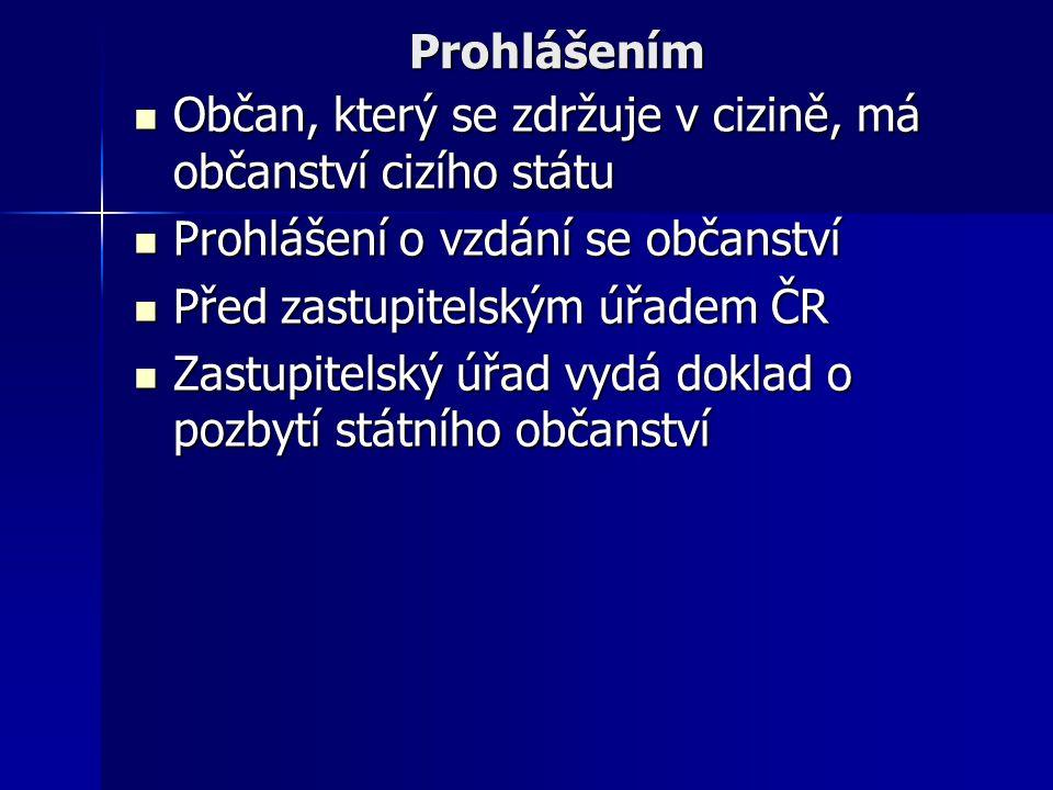 Prohlášením Občan, který se zdržuje v cizině, má občanství cizího státu. Prohlášení o vzdání se občanství.