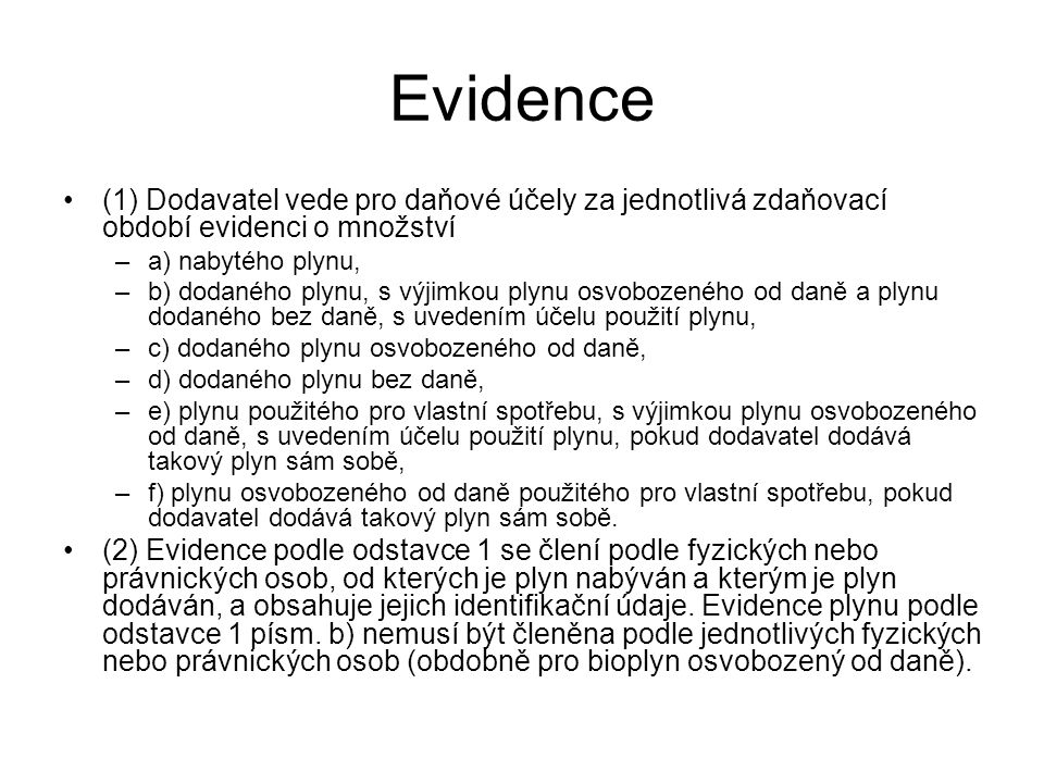 Evidence (1) Dodavatel vede pro daňové účely za jednotlivá zdaňovací období evidenci o množství. a) nabytého plynu,