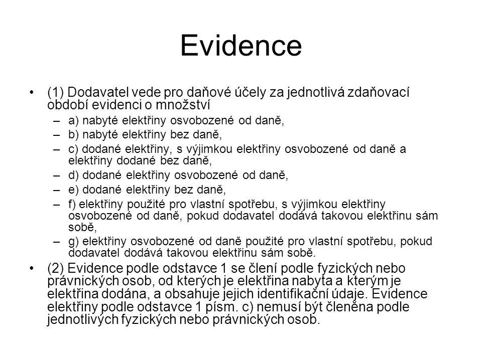 Evidence (1) Dodavatel vede pro daňové účely za jednotlivá zdaňovací období evidenci o množství. a) nabyté elektřiny osvobozené od daně,