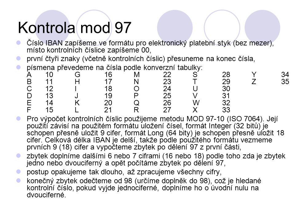 Kontrola mod 97 Číslo IBAN zapíšeme ve formátu pro elektronický platební styk (bez mezer), místo kontrolních číslice zapíšeme 00,