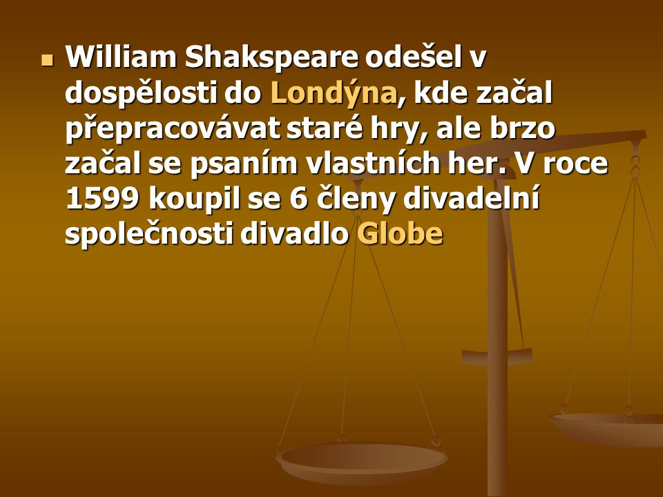 William Shakspeare odešel v dospělosti do Londýna, kde začal přepracovávat staré hry, ale brzo začal se psaním vlastních her.