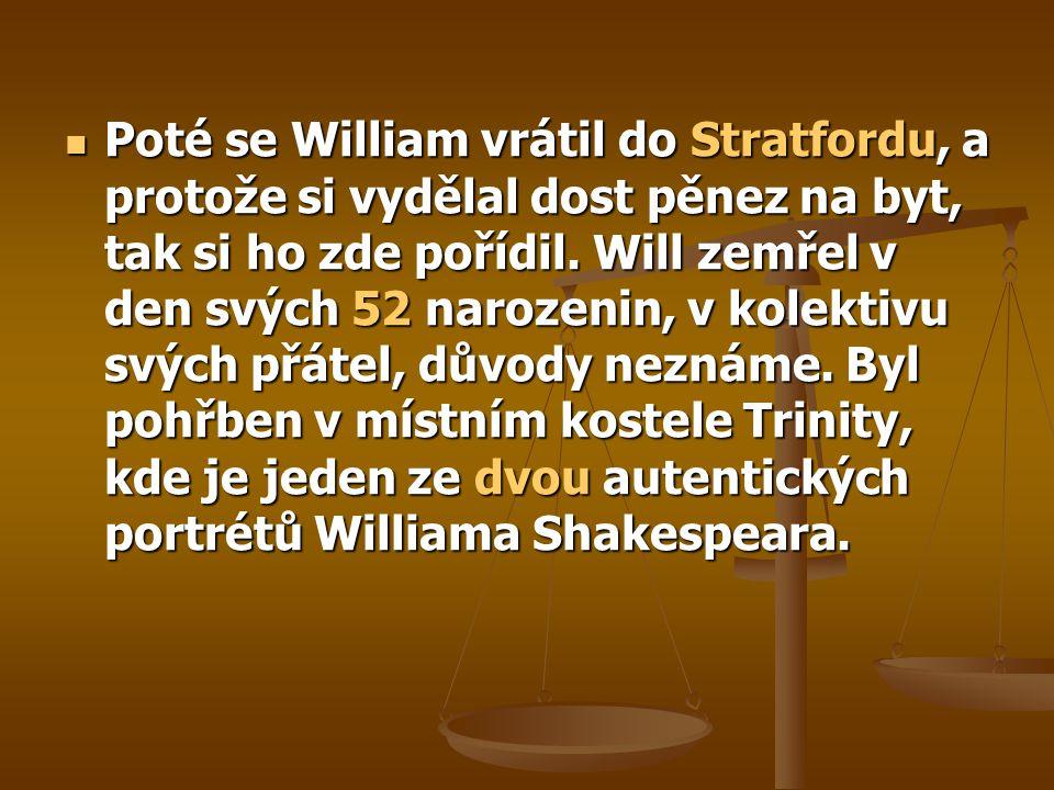 Poté se William vrátil do Stratfordu, a protože si vydělal dost pěnez na byt, tak si ho zde pořídil.