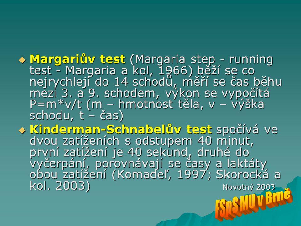 Margariův test (Margaria step - running test - Margaria a kol, 1966) běží se co nejrychleji do 14 schodů, měří se čas běhu mezi 3. a 9. schodem, výkon se vypočítá P=m*v/t (m – hmotnost těla, v – výška schodu, t – čas)