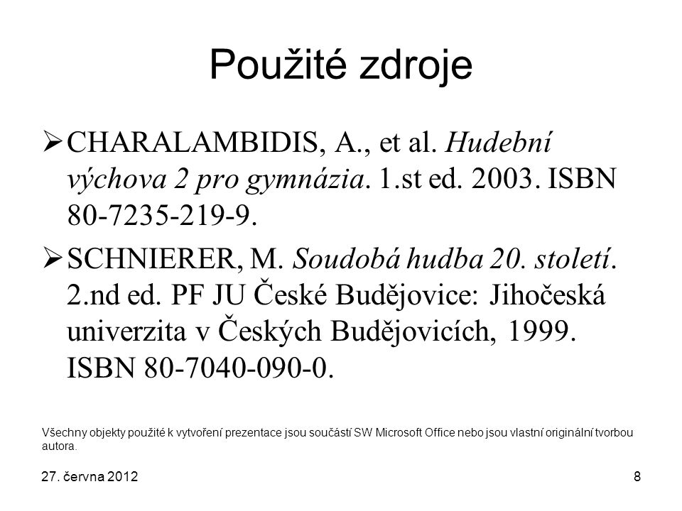 Použité zdroje CHARALAMBIDIS, A., et al. Hudební výchova 2 pro gymnázia. 1.st ed. 2003. ISBN 80-7235-219-9.