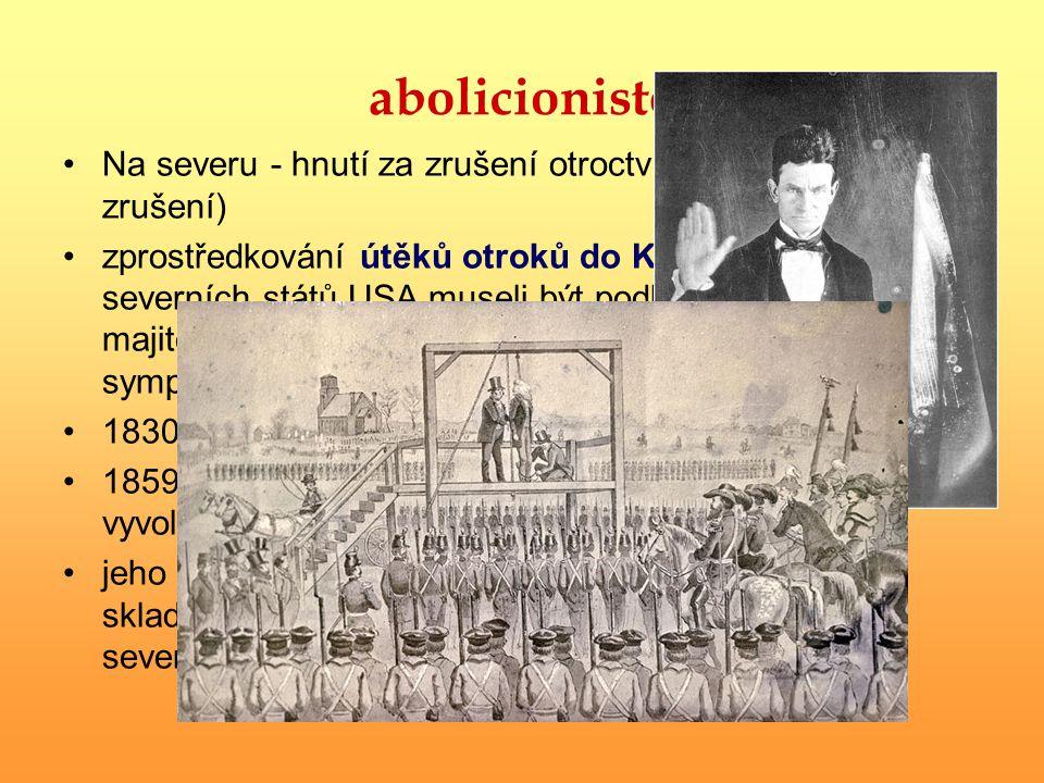 abolicionisté Na severu - hnutí za zrušení otroctví (abolition = zrušení)