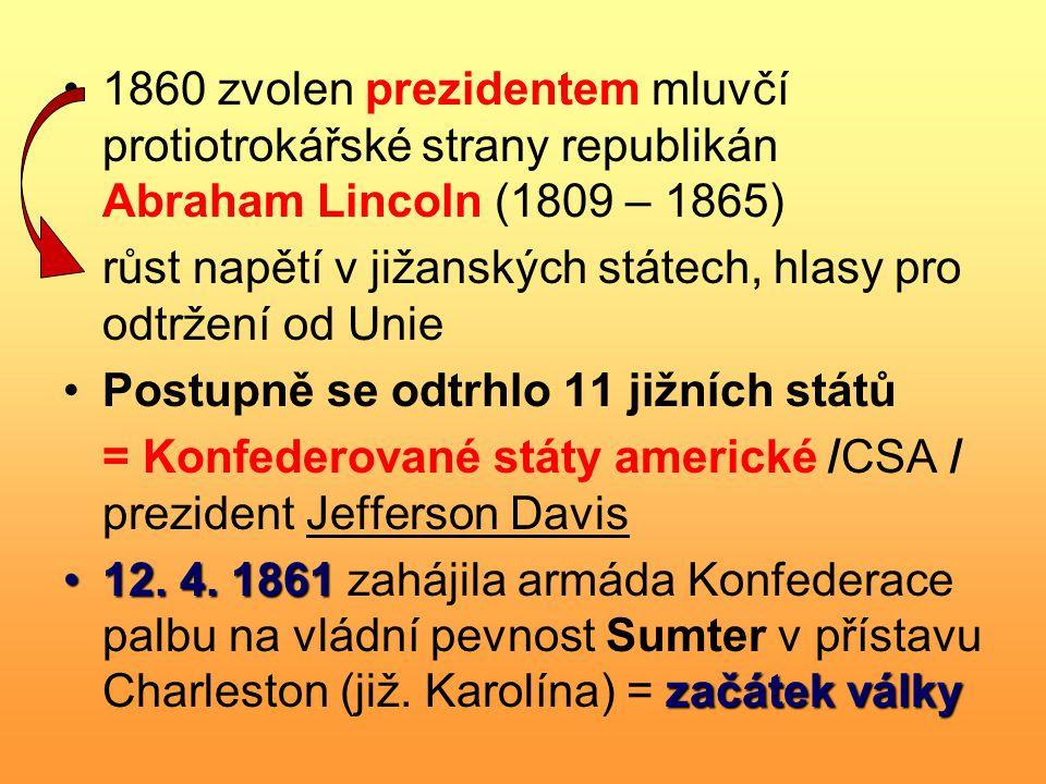 1860 zvolen prezidentem mluvčí protiotrokářské strany republikán Abraham Lincoln (1809 – 1865)