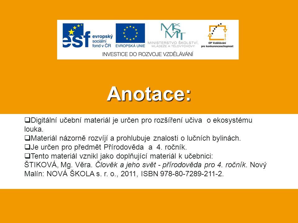 Anotace: Digitální učební materiál je určen pro rozšíření učiva o ekosystému louka.