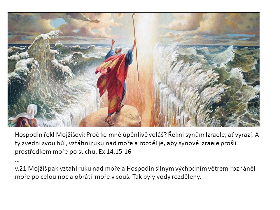 Hospodin řekl Mojžíšovi: Proč ke mně úpěnlivě voláš