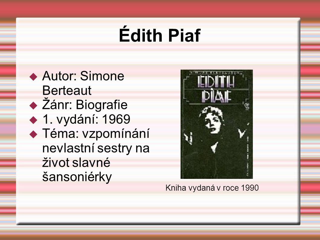 Édith Piaf Autor: Simone Berteaut Žánr: Biografie 1. vydání: 1969
