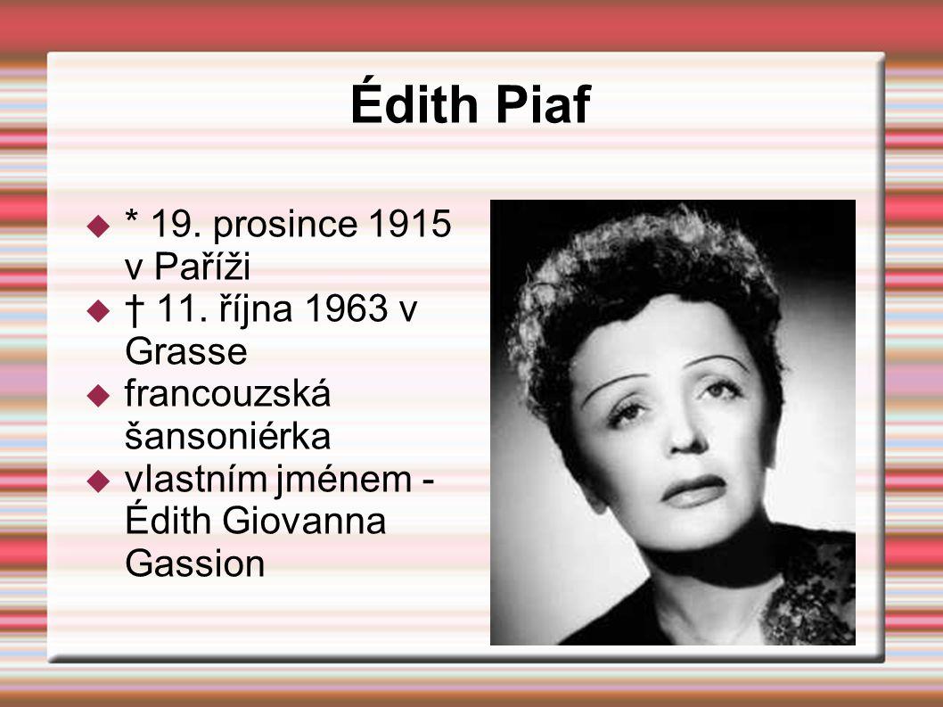 Édith Piaf * 19. prosince 1915 v Paříži † 11. října 1963 v Grasse