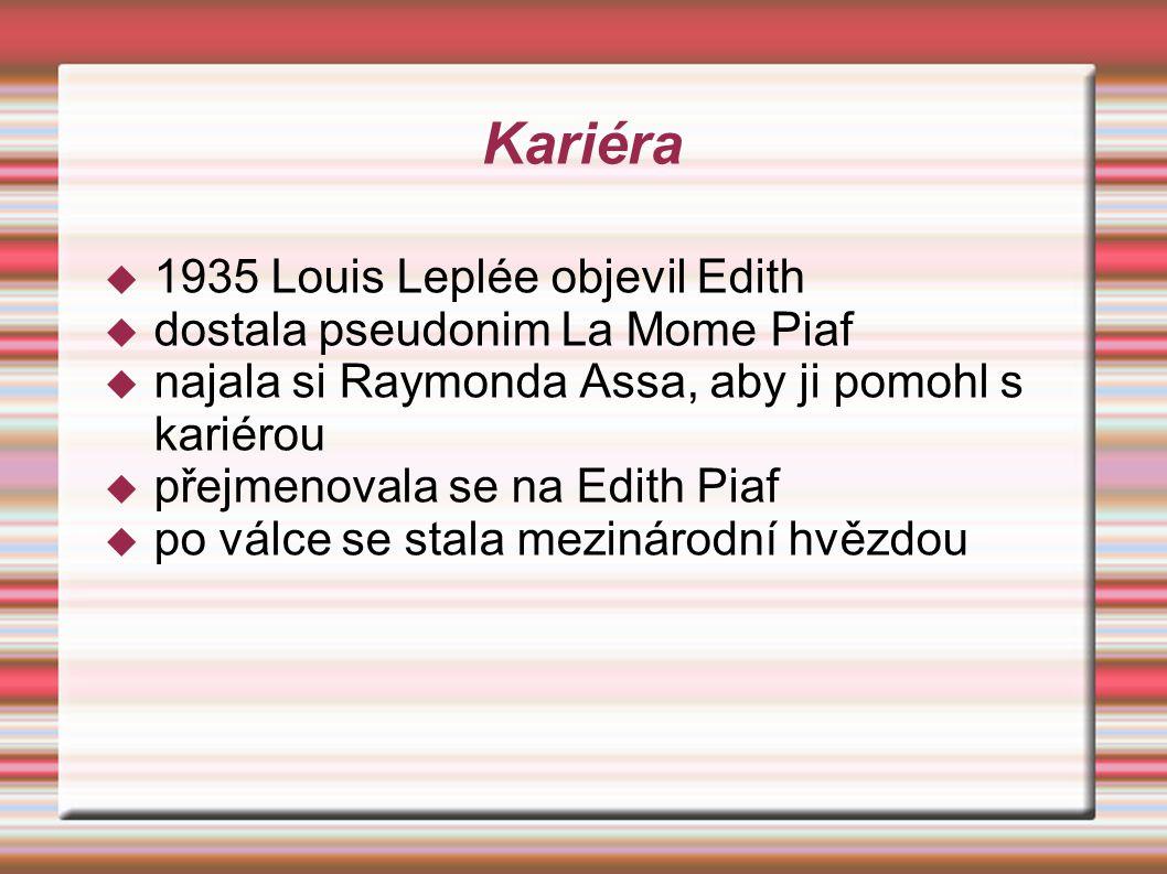 Kariéra 1935 Louis Leplée objevil Edith dostala pseudonim La Mome Piaf