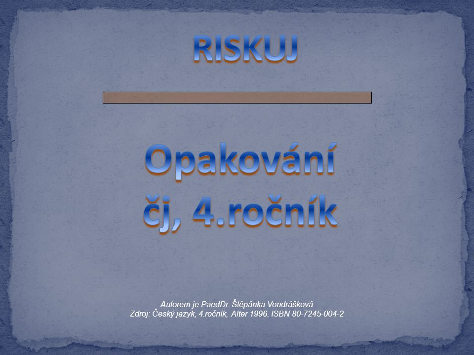 Opakování čj, 4.ročník RISKUJ Autorem je PaedDr. Štěpánka Vondrášková