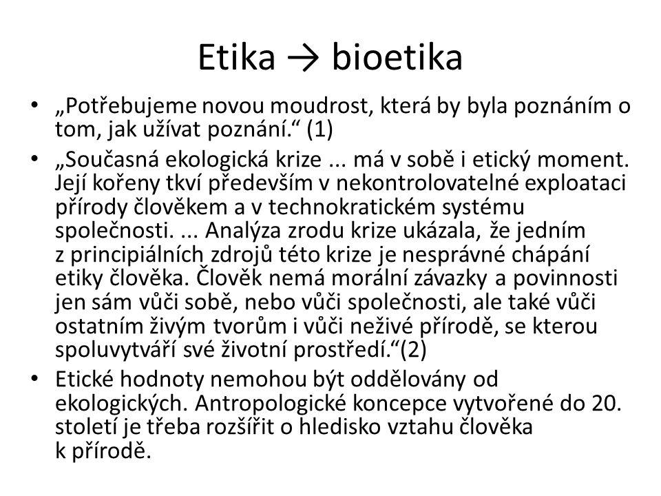 """Etika → bioetika """"Potřebujeme novou moudrost, která by byla poznáním o tom, jak užívat poznání. (1)"""