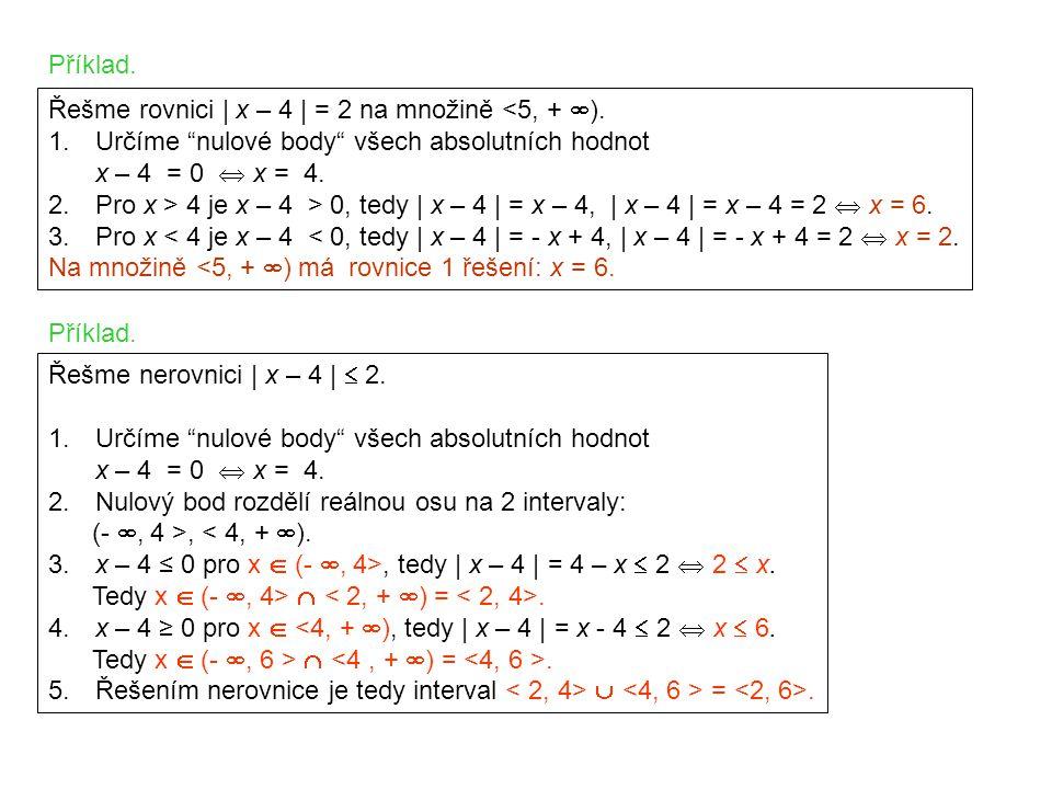 Příklad. Řešme rovnici | x – 4 | = 2 na množině <5, + ). Určíme nulové body všech absolutních hodnot.