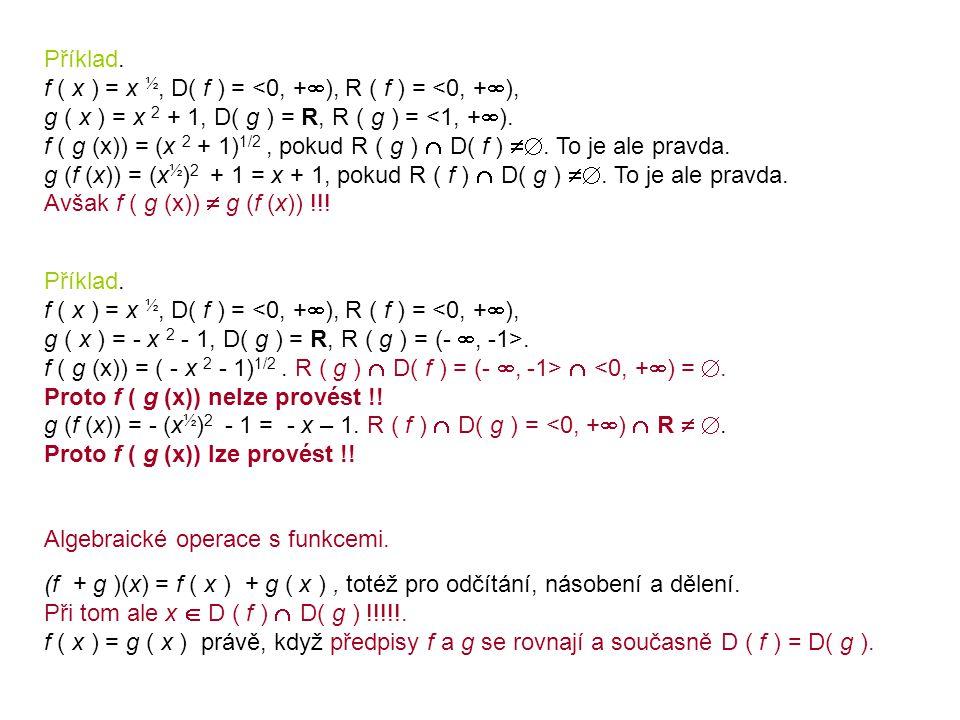 Příklad. f ( x ) = x ½, D( f ) = <0, +), R ( f ) = <0, +), g ( x ) = x 2 + 1, D( g ) = R, R ( g ) = <1, +).