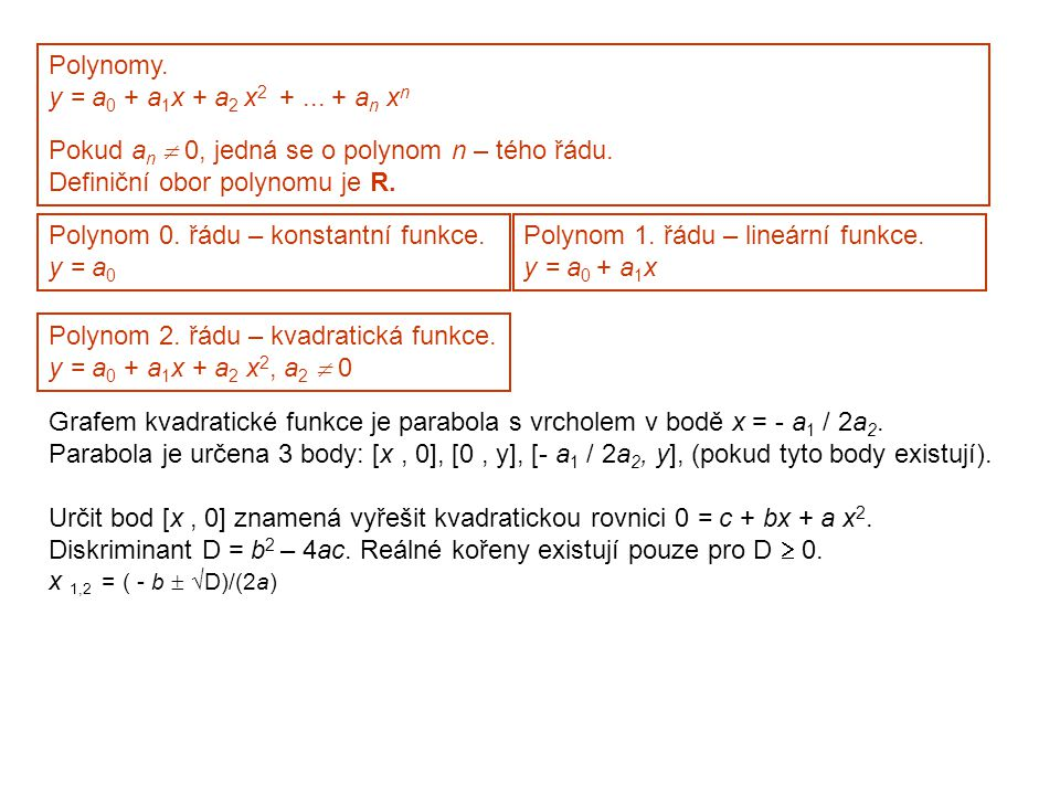 Polynomy. y = a0 + a1x + a2 x2 + ... + an xn. Pokud an  0, jedná se o polynom n – tého řádu. Definiční obor polynomu je R.
