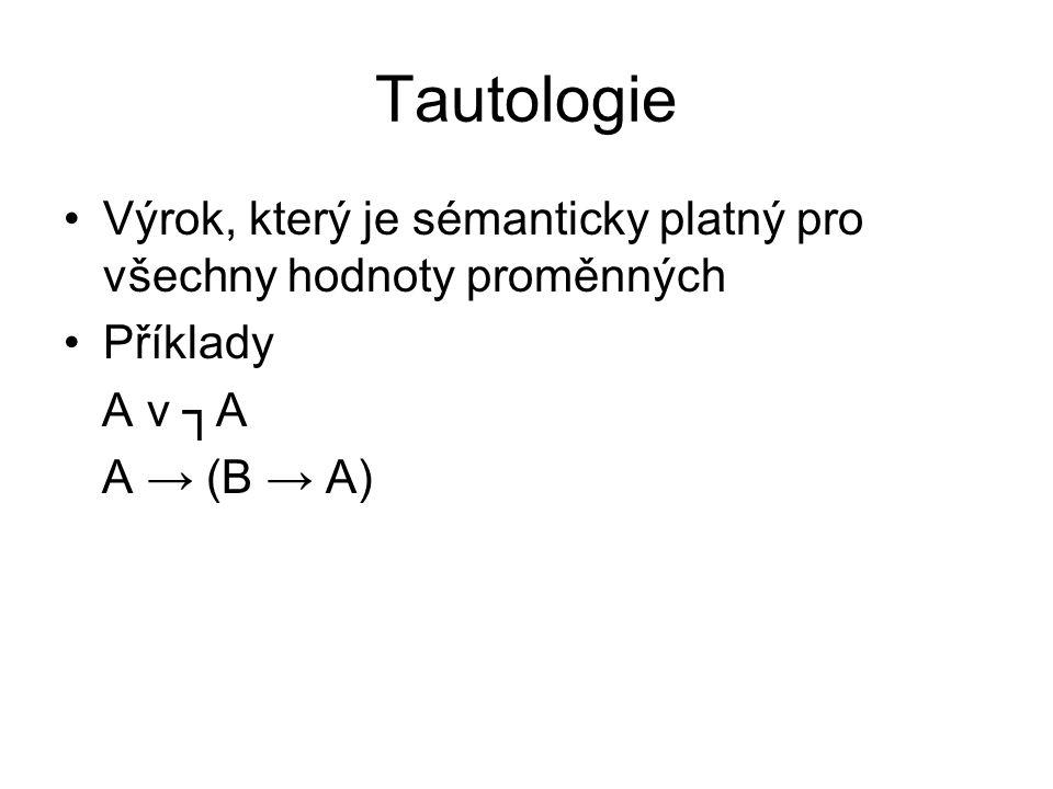 Tautologie Výrok, který je sémanticky platný pro všechny hodnoty proměnných.