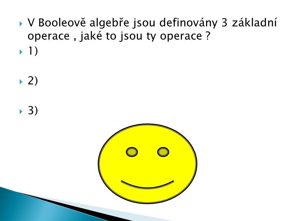 V Booleově algebře jsou definovány 3 základní operace , jaké to jsou ty operace