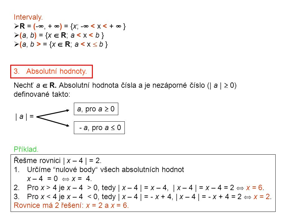 Intervaly. R = (-, + ) = {x; - < x < +  } (a, b) = {x  R; a < x < b } (a, b > = {x  R; a < x  b }