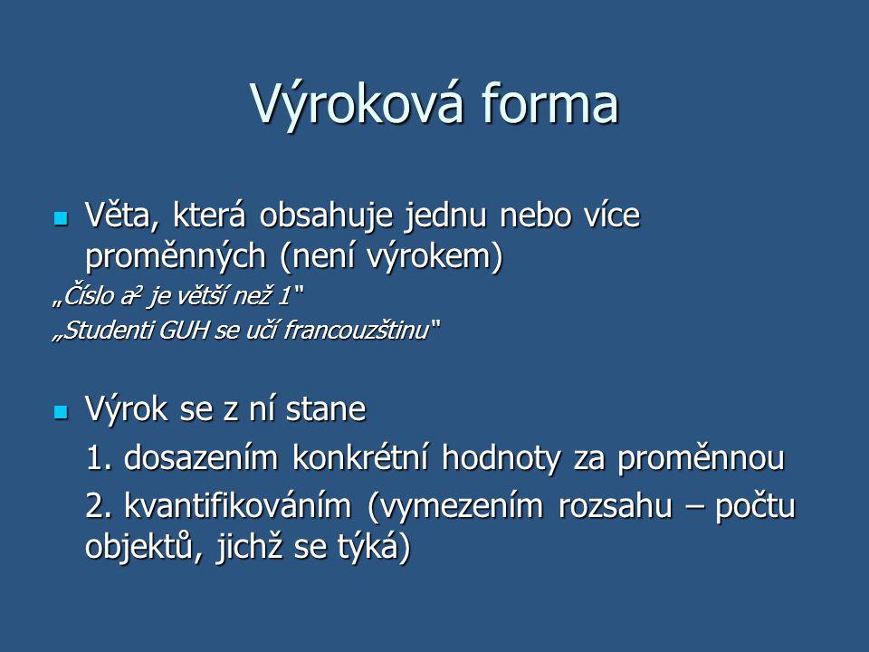 """Výroková forma Věta, která obsahuje jednu nebo více proměnných (není výrokem) """"Číslo a2 je větší než 1"""