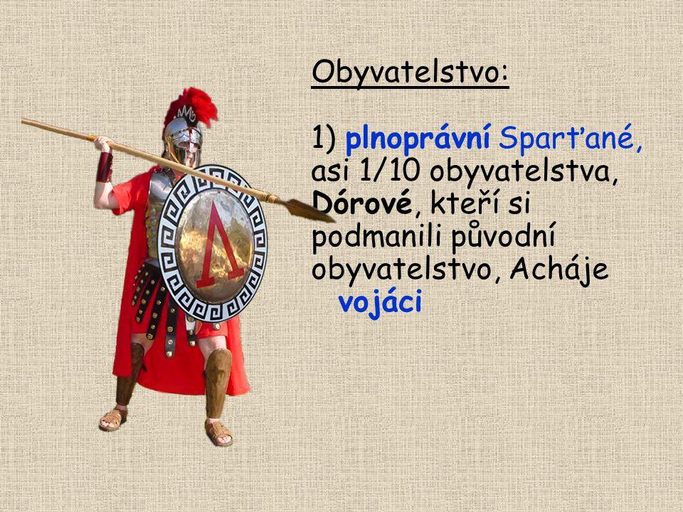 Obyvatelstvo: 1) plnoprávní Sparťané, asi 1/10 obyvatelstva, Dórové, kteří si podmanili původní obyvatelstvo, Acháje.