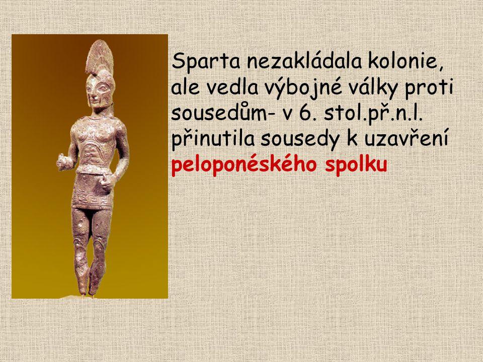 Sparta nezakládala kolonie, ale vedla výbojné války proti sousedům- v 6.