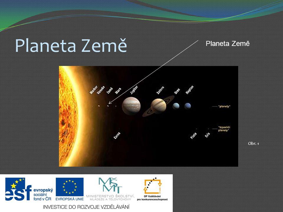 Planeta Země Planeta Země Obr. 1