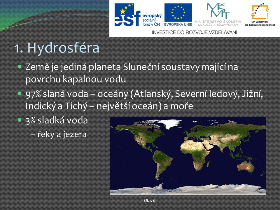 1. Hydrosféra Země je jediná planeta Sluneční soustavy mající na povrchu kapalnou vodu.