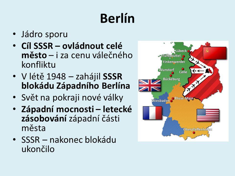 Berlín Jádro sporu. Cíl SSSR – ovládnout celé město – i za cenu válečného konfliktu. V létě 1948 – zahájil SSSR blokádu Západního Berlína.