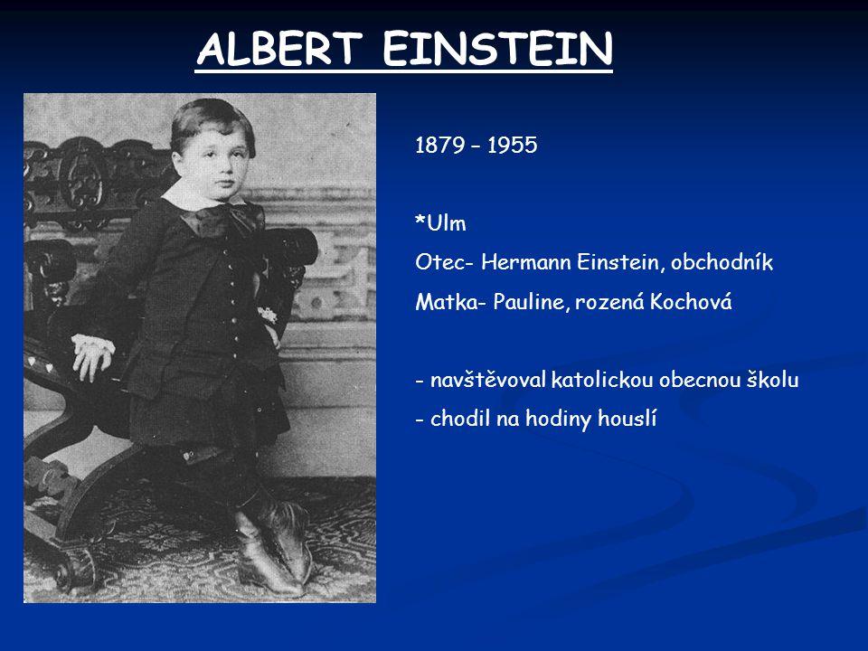 ALBERT EINSTEIN 1879 – 1955 *Ulm Otec- Hermann Einstein, obchodník