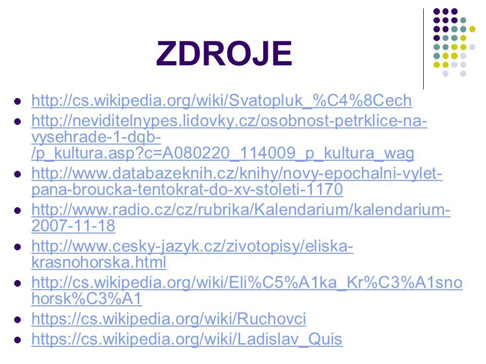 ZDROJE http://cs.wikipedia.org/wiki/Svatopluk_%C4%8Cech
