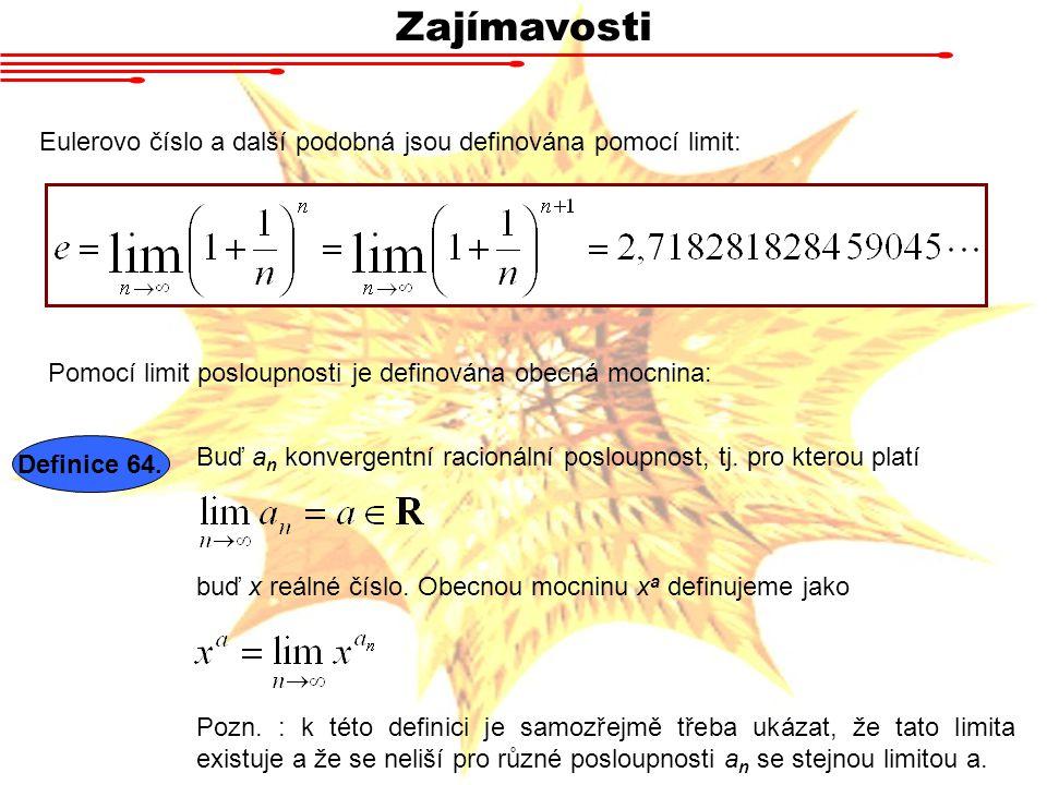 Zajímavosti Eulerovo číslo a další podobná jsou definována pomocí limit: Pomocí limit posloupnosti je definována obecná mocnina: