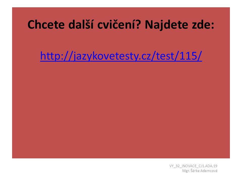 Chcete další cvičení Najdete zde: http://jazykovetesty.cz/test/115/