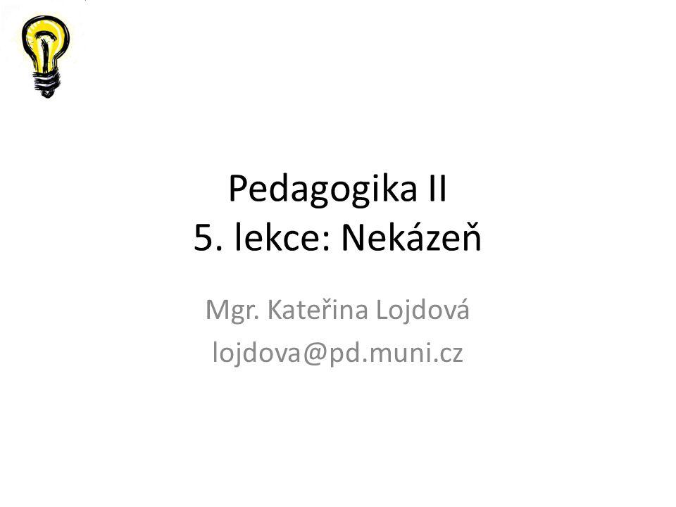 Pedagogika II 5. lekce: Nekázeň