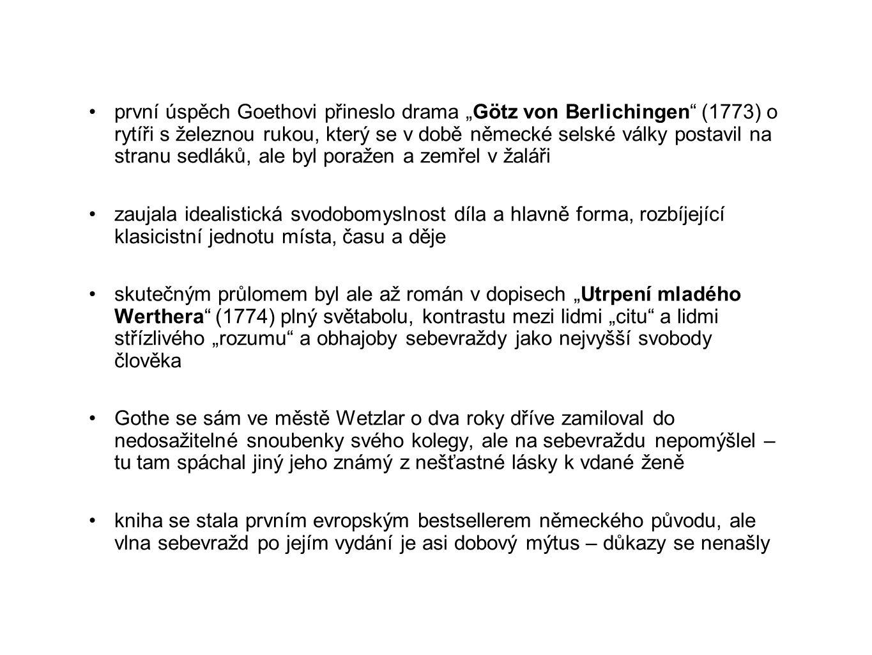 """první úspěch Goethovi přineslo drama """"Götz von Berlichingen (1773) o rytíři s železnou rukou, který se v době německé selské války postavil na stranu sedláků, ale byl poražen a zemřel v žaláři"""