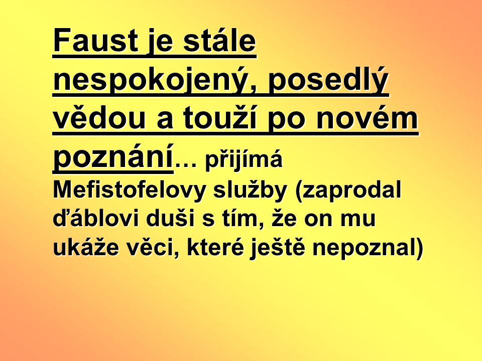 Faust je stále nespokojený, posedlý vědou a touží po novém poznání… přijímá Mefistofelovy služby (zaprodal ďáblovi duši s tím, že on mu ukáže věci, které ještě nepoznal)