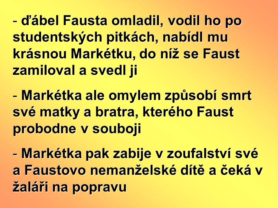 ďábel Fausta omladil, vodil ho po studentských pitkách, nabídl mu krásnou Markétku, do níž se Faust zamiloval a svedl ji