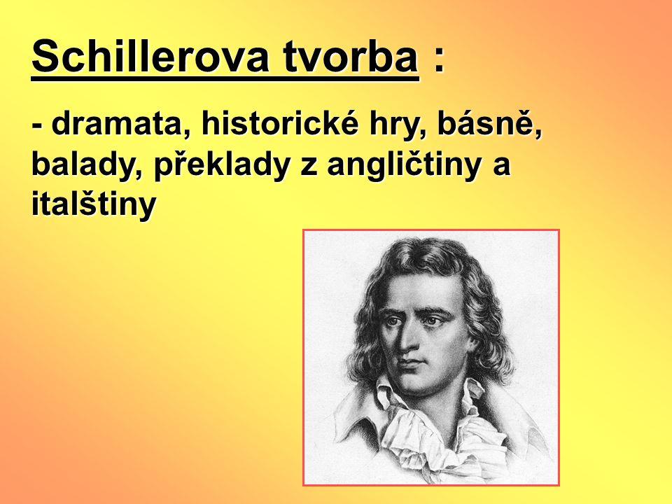 Schillerova tvorba : - dramata, historické hry, básně, balady, překlady z angličtiny a italštiny
