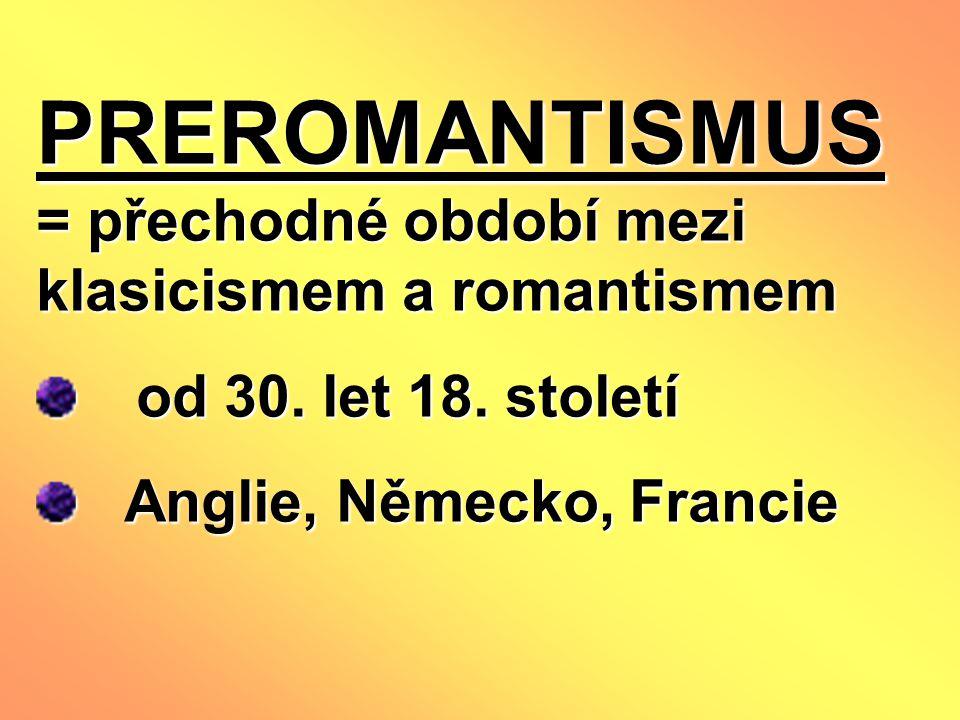 PREROMANTISMUS = přechodné období mezi klasicismem a romantismem