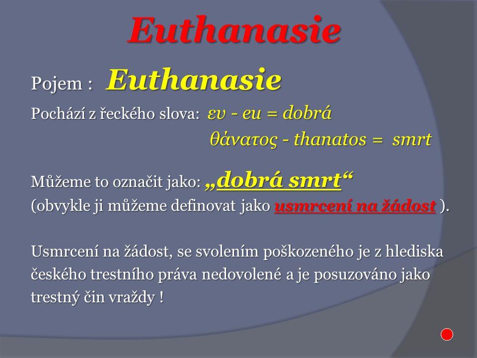 Euthanasie Pojem : Euthanasie θάνατος - thanatos = smrt