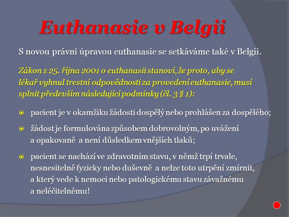 Euthanasie v Belgii S novou právní úpravou euthanasie se setkáváme také v Belgii. Zákon z 25. října 2001 o euthanasii stanoví, že proto, aby se.