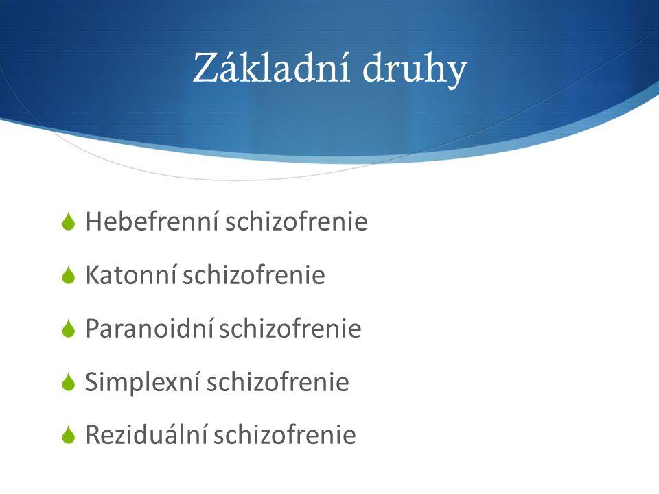 Základní druhy Hebefrenní schizofrenie Katonní schizofrenie
