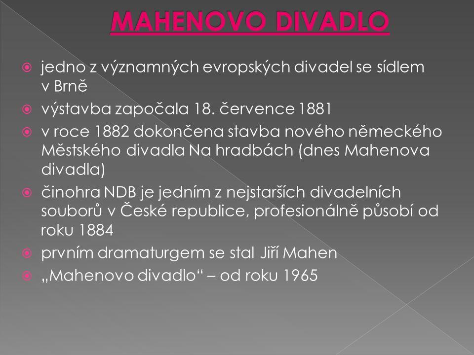 MAHENOVO DIVADLO jedno z významných evropských divadel se sídlem v Brně. výstavba započala 18. července 1881.