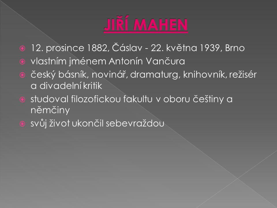JIŘÍ MAHEN 12. prosince 1882, Čáslav - 22. května 1939, Brno