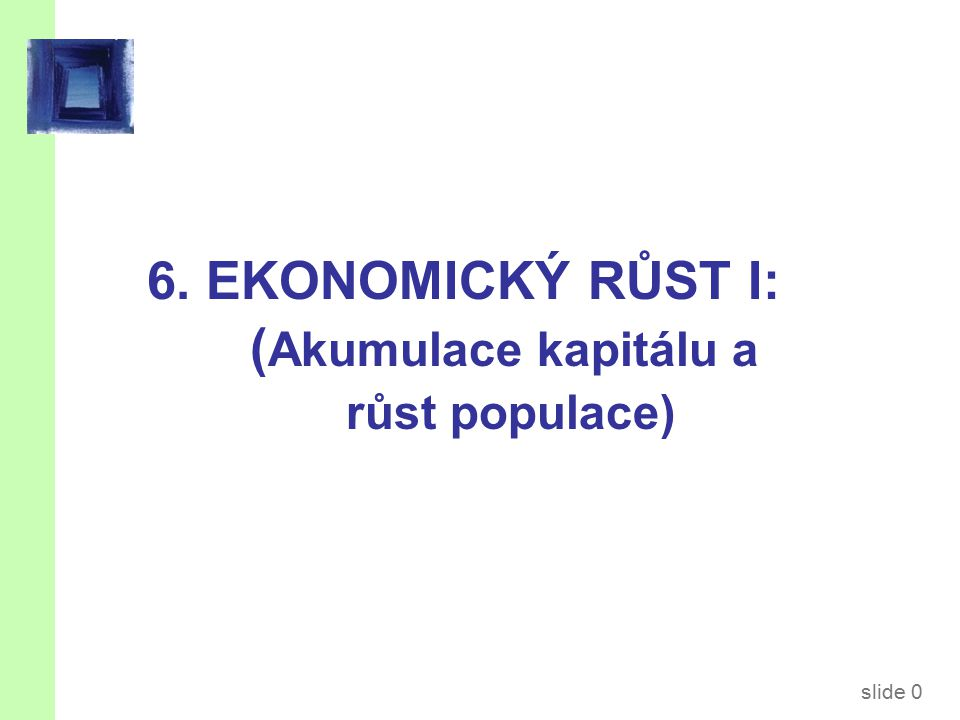 Obsahem přednášky je… Solowův model pro uzavřenou ekonomiku